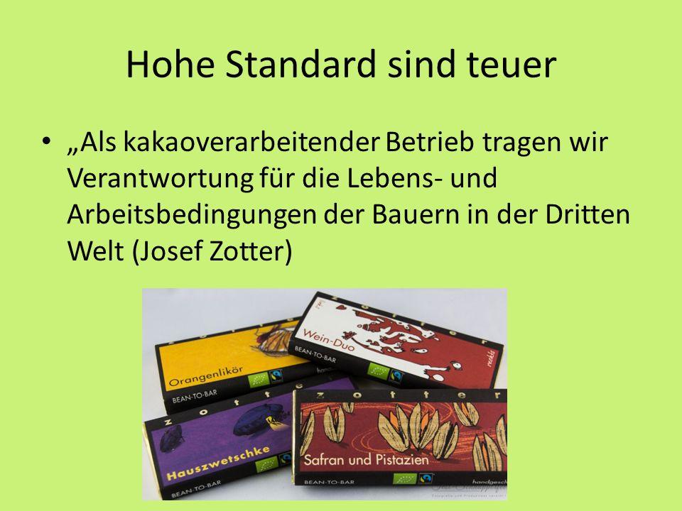 """Hohe Standard sind teuer """"Als kakaoverarbeitender Betrieb tragen wir Verantwortung für die Lebens- und Arbeitsbedingungen der Bauern in der Dritten Welt (Josef Zotter)"""
