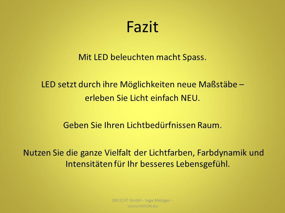 Fazit Mit LED beleuchten macht Spass. LED setzt durch ihre Möglichkeiten neue Maßstäbe – erleben Sie Licht einfach NEU. Geben Sie Ihren Lichtbedürfnis