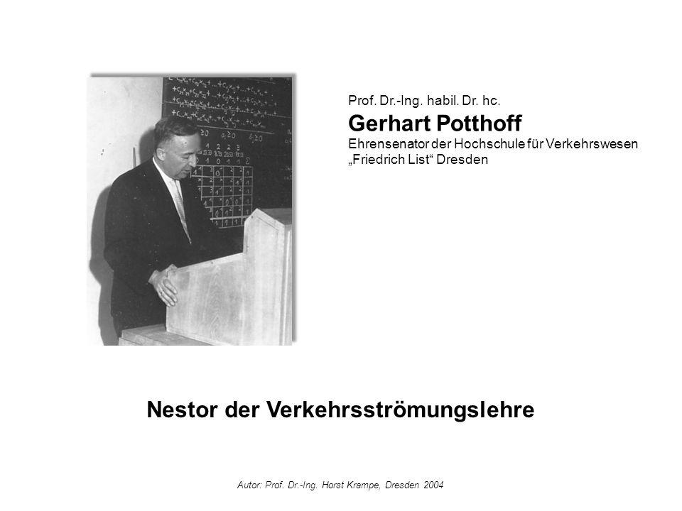 """Prof. Dr.-Ing. habil. Dr. hc. Gerhart Potthoff Ehrensenator der Hochschule für Verkehrswesen """"Friedrich List"""" Dresden Nestor der Verkehrsströmungslehr"""