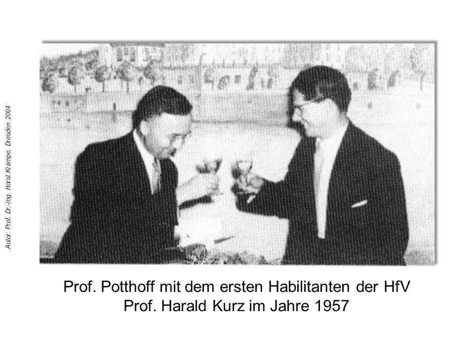 Prof. Potthoff mit dem ersten Habilitanten der HfV Prof. Harald Kurz im Jahre 1957 Autor: Prof. Dr.-Ing. Horst Krampe, Dresden 2004
