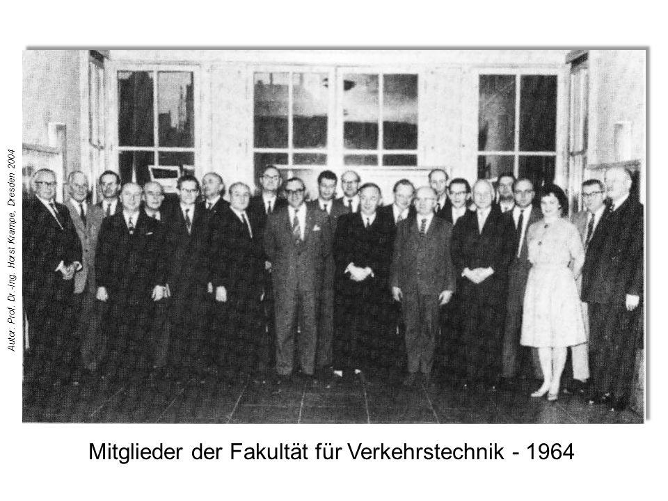 Mitglieder der Fakultät für Verkehrstechnik - 1964 Autor: Prof. Dr.-Ing. Horst Krampe, Dresden 2004