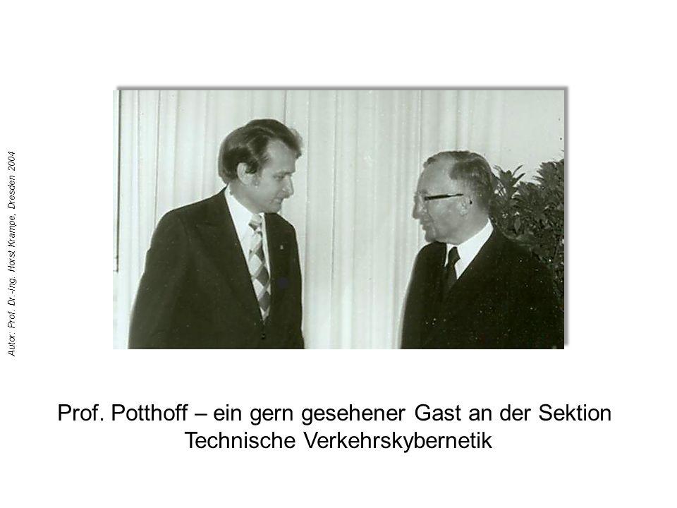 Prof. Potthoff – ein gern gesehener Gast an der Sektion Technische Verkehrskybernetik Autor: Prof. Dr.-Ing. Horst Krampe, Dresden 2004