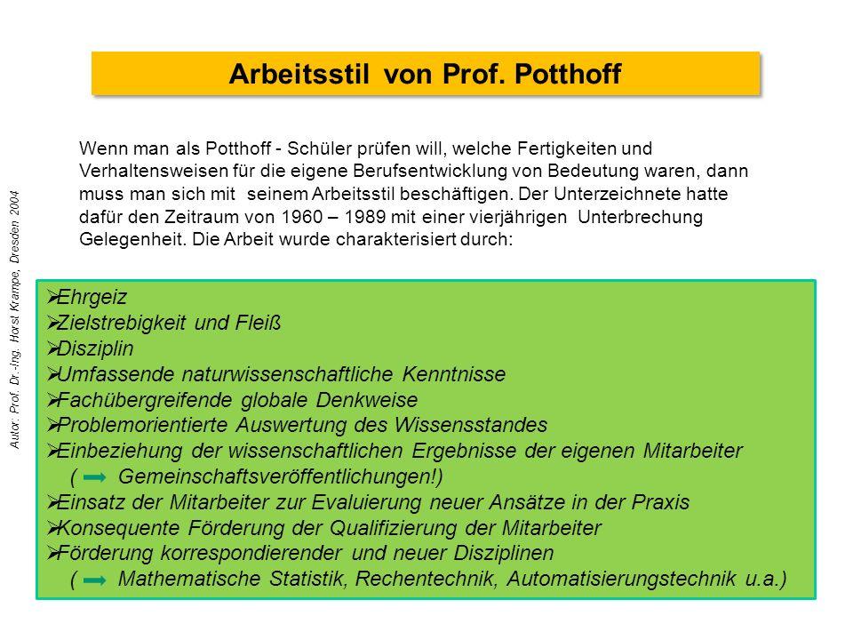 Arbeitsstil von Prof. Potthoff Wenn man als Potthoff - Schüler prüfen will, welche Fertigkeiten und Verhaltensweisen für die eigene Berufsentwicklung