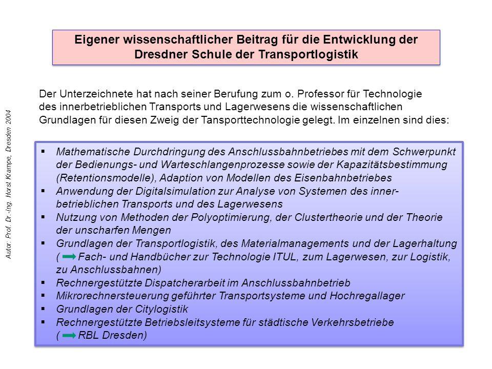 Eigener wissenschaftlicher Beitrag für die Entwicklung der Dresdner Schule der Transportlogistik Der Unterzeichnete hat nach seiner Berufung zum o. Pr