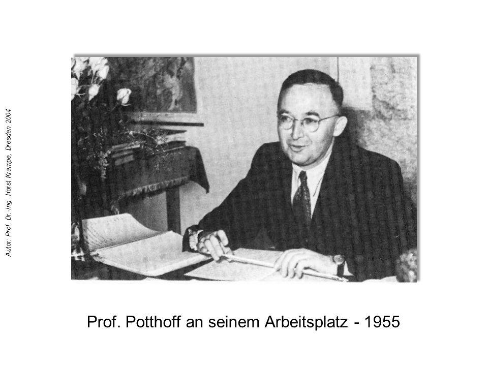 Prof. Potthoff an seinem Arbeitsplatz - 1955 Autor: Prof. Dr.-Ing. Horst Krampe, Dresden 2004