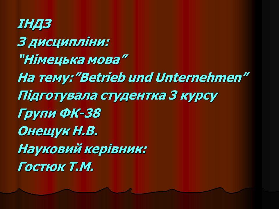 ІНДЗ З дисципліни: Німецька мова На тему: Betrieb und Unternehmen Підготувала студентка 3 курсу Групи ФК-38 Онещук Н.В.