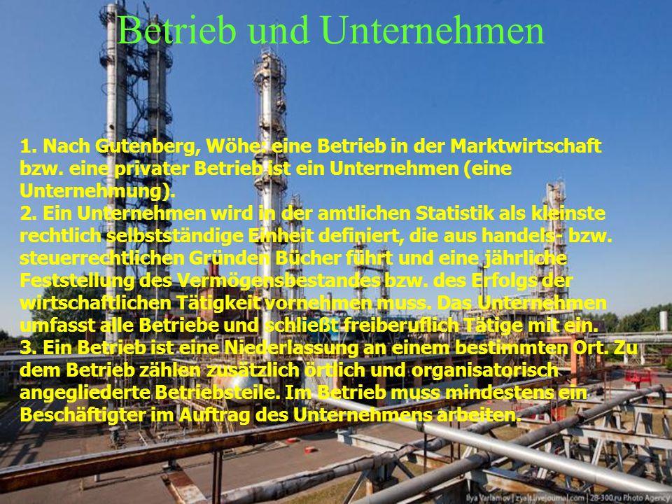 Betrieb und Unternehmen 1. Nach Gutenberg, Wöhe: eine Betrieb in der Marktwirtschaft bzw.