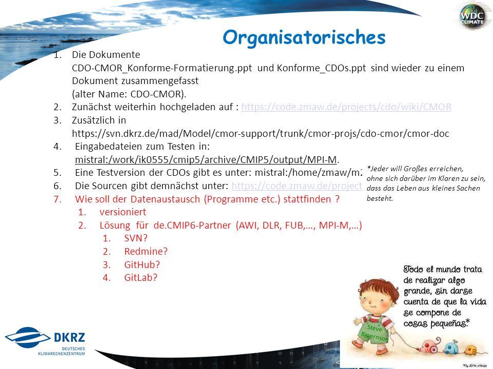 1 / 11 Organisatorisches 1.Die Dokumente CDO-CMOR_Konforme-Formatierung.ppt und Konforme_CDOs.ppt sind wieder zu einem Dokument zusammengefasst (alter Name: CDO-CMOR).