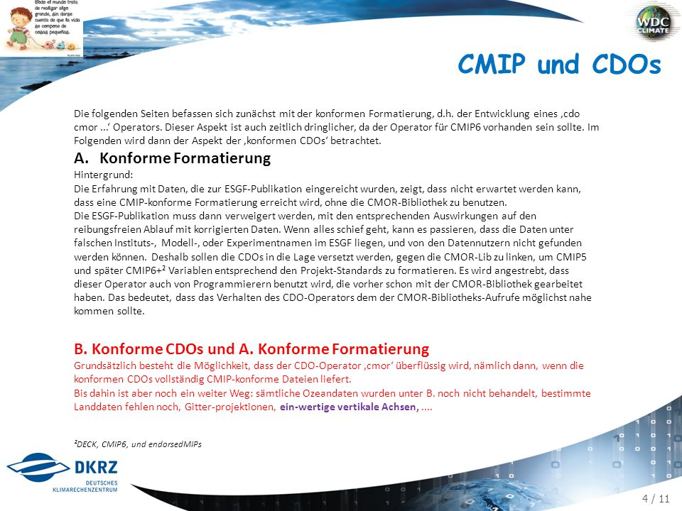 4 / 11 CMIP und CDOs Die folgenden Seiten befassen sich zunächst mit der konformen Formatierung, d.h. der Entwicklung eines 'cdo cmor...' Operators. D