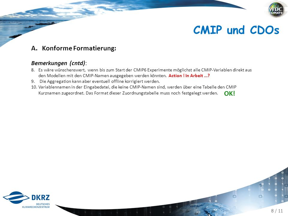 9 / 11 CMIP und CDOs: Zeitplan A.Konforme Formatierung mit den CDOs sollte mit den aufgelisteten Funktionalitäten möglich sein, wenn die Verarbeitung der CMIP6- Projektergebnisse beginnt.