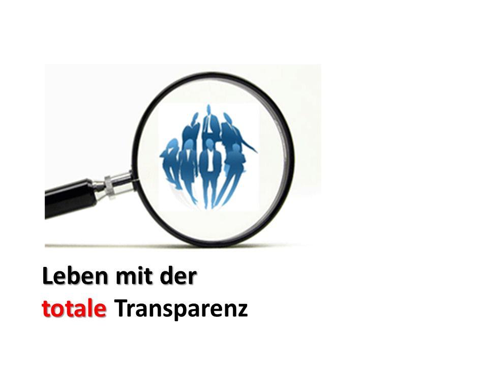 Leben mit der totale Leben mit der totale Transparenz