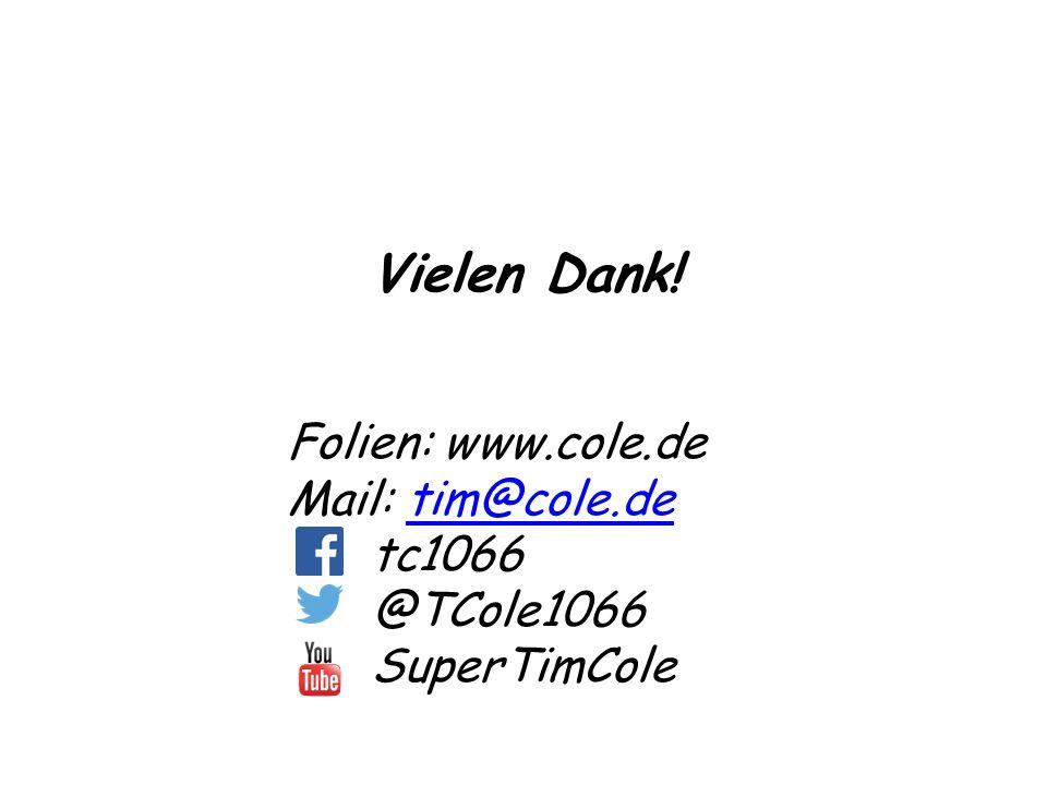 Vielen Dank! Folien: www.cole.de Mail: tim@cole.detim@cole.de tc1066 @TCole1066 SuperTimCole