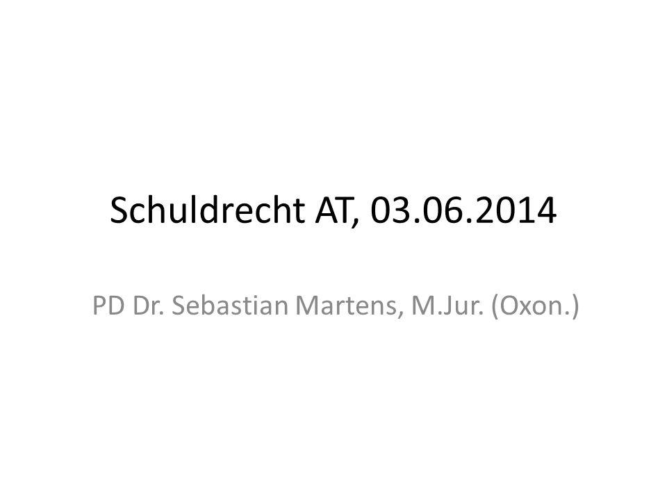 Schuldrecht AT, 03.06.2014 PD Dr. Sebastian Martens, M.Jur. (Oxon.)