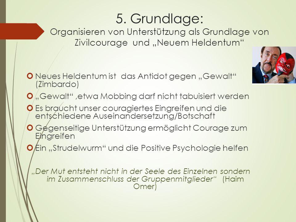 """5. Grundlage: Organisieren von Unterstützung als Grundlage von Zivilcourage und """"Neuem Heldentum"""" Neues Heldentum ist das Antidot gegen """"Gewalt"""" (Zimb"""