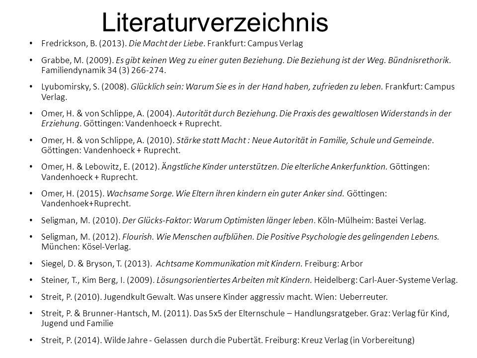 Literaturverzeichnis Fredrickson, B. (2013). Die Macht der Liebe. Frankfurt: Campus Verlag Grabbe, M. (2009). Es gibt keinen Weg zu einer guten Bezieh