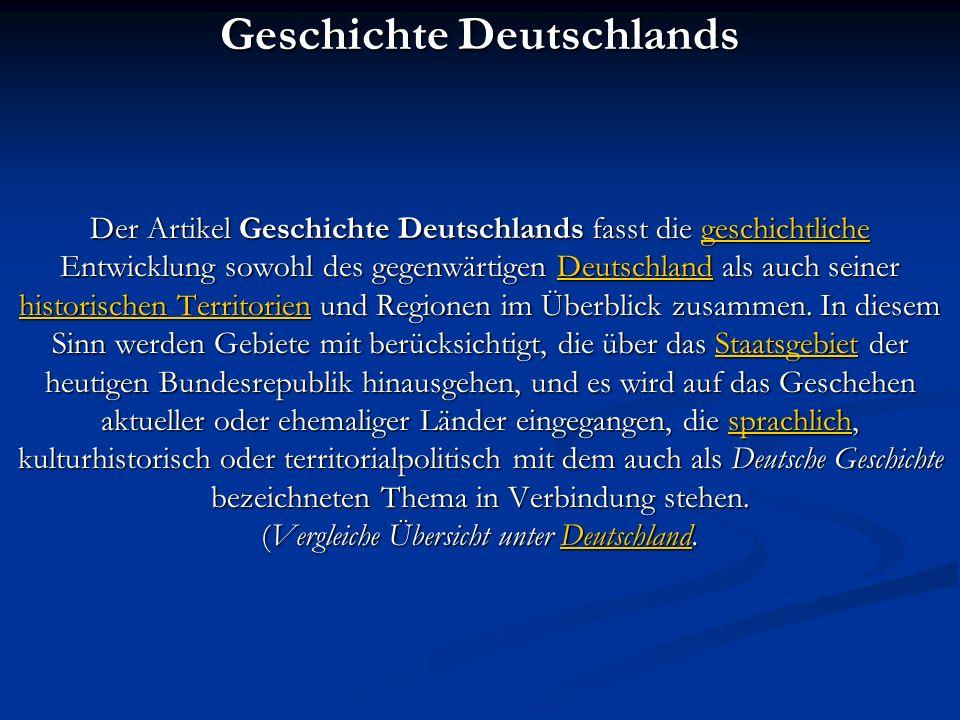 Geschichte Deutschlands Der Artikel Geschichte Deutschlands fasst die geschichtliche Entwicklung sowohl des gegenwärtigen Deutschland als auch seiner historischen Territorien und Regionen im Überblick zusammen.