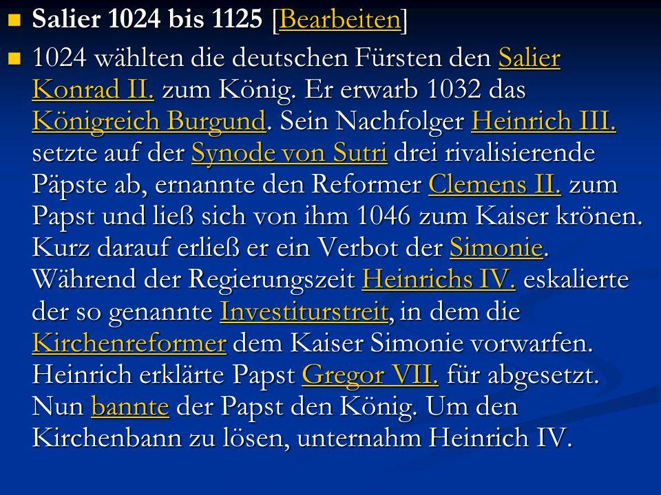 Salier 1024 bis 1125 [Bearbeiten] Salier 1024 bis 1125 [Bearbeiten]Bearbeiten 1024 wählten die deutschen Fürsten den Salier Konrad II. zum König. Er e