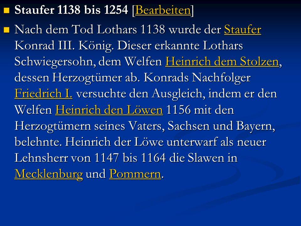 Staufer 1138 bis 1254 [Bearbeiten] Staufer 1138 bis 1254 [Bearbeiten]Bearbeiten Nach dem Tod Lothars 1138 wurde der Staufer Konrad III.