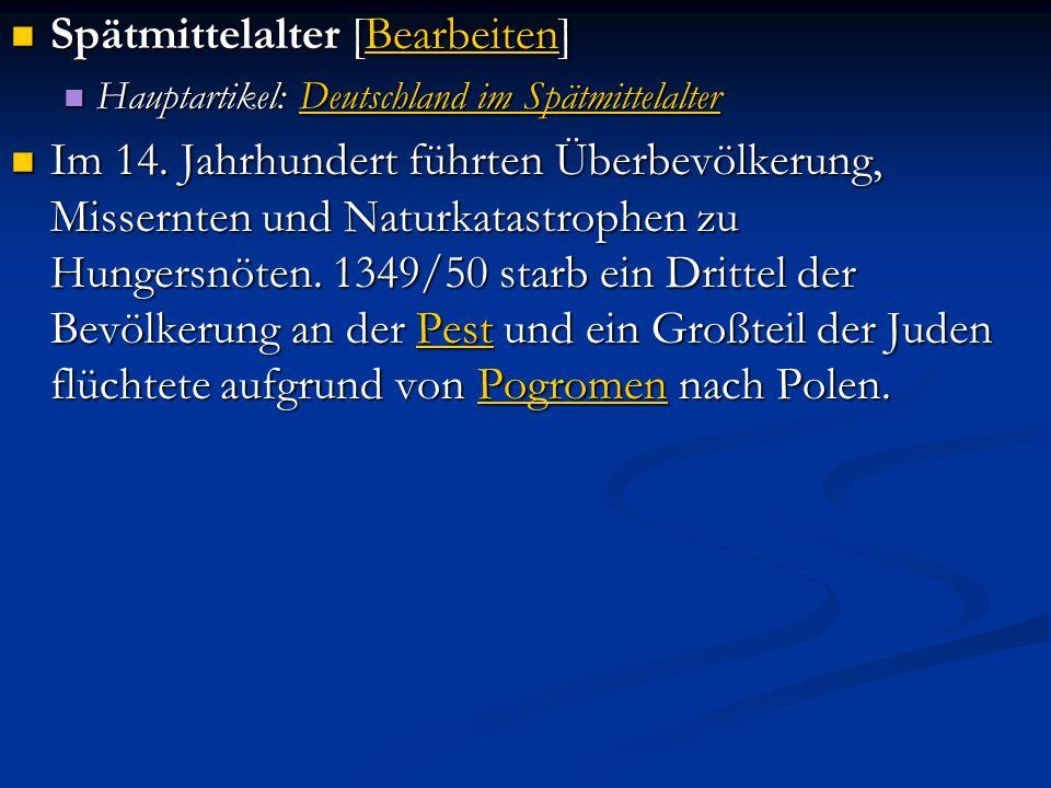 Spätmittelalter [Bearbeiten] Spätmittelalter [Bearbeiten]Bearbeiten Hauptartikel: Deutschland im Spätmittelalter Hauptartikel: Deutschland im SpätmittelalterDeutschland im SpätmittelalterDeutschland im Spätmittelalter Im 14.