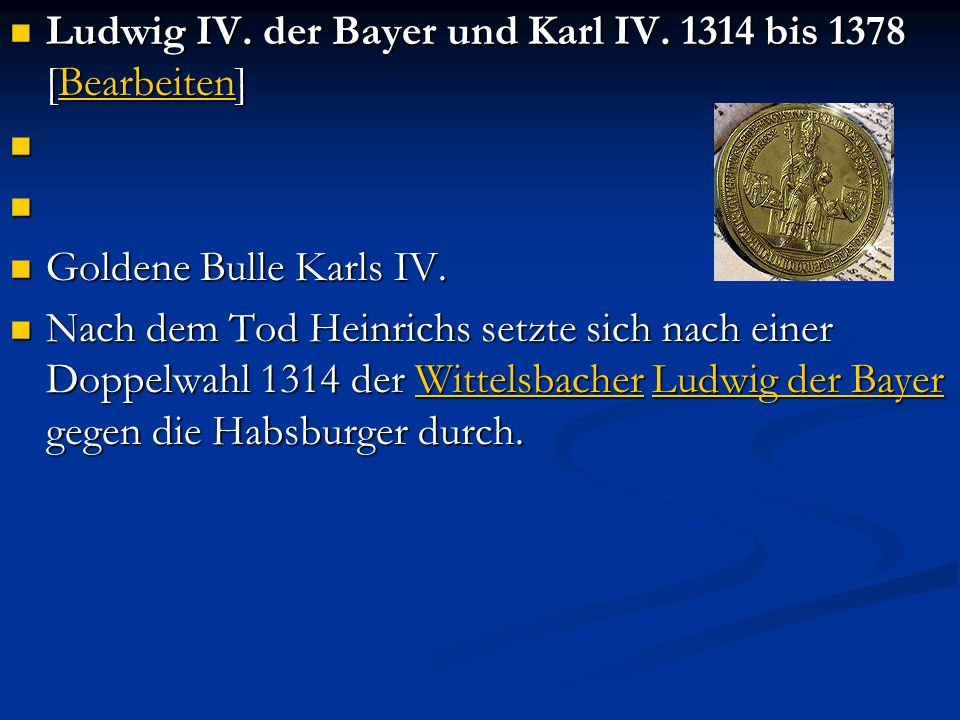 Ludwig IV. der Bayer und Karl IV. 1314 bis 1378 [Bearbeiten] Ludwig IV. der Bayer und Karl IV. 1314 bis 1378 [Bearbeiten]Bearbeiten Goldene Bulle Karl