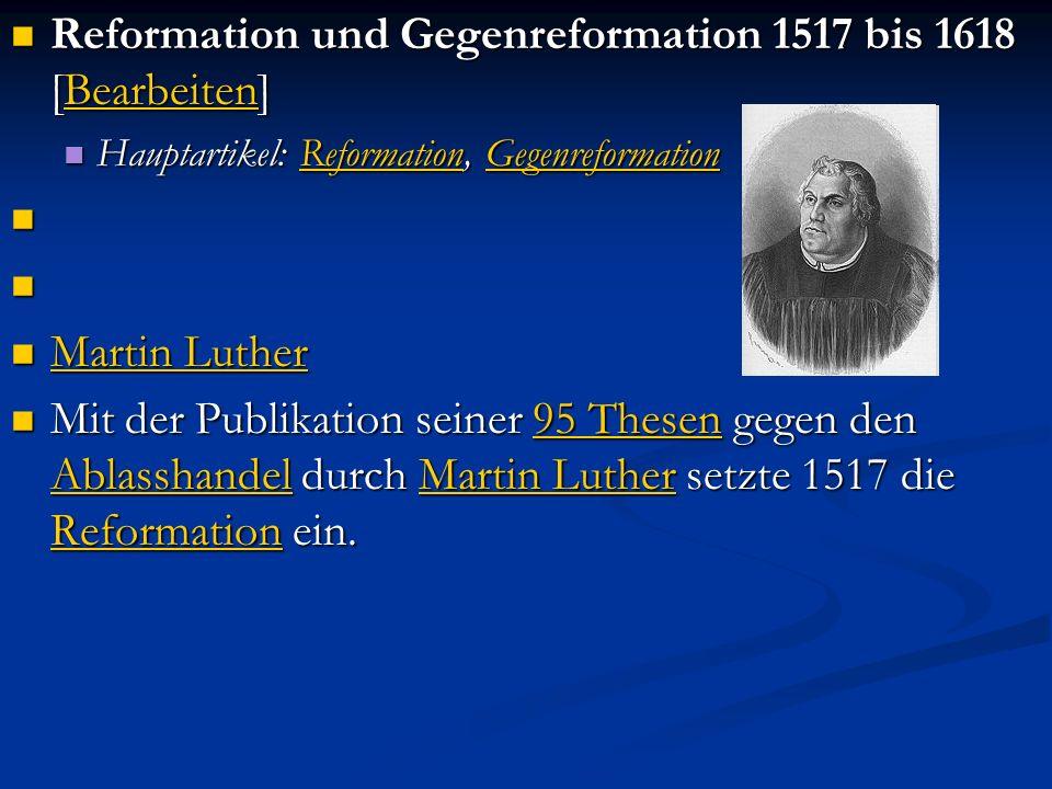 Reformation und Gegenreformation 1517 bis 1618 [Bearbeiten] Reformation und Gegenreformation 1517 bis 1618 [Bearbeiten]Bearbeiten Hauptartikel: Reform
