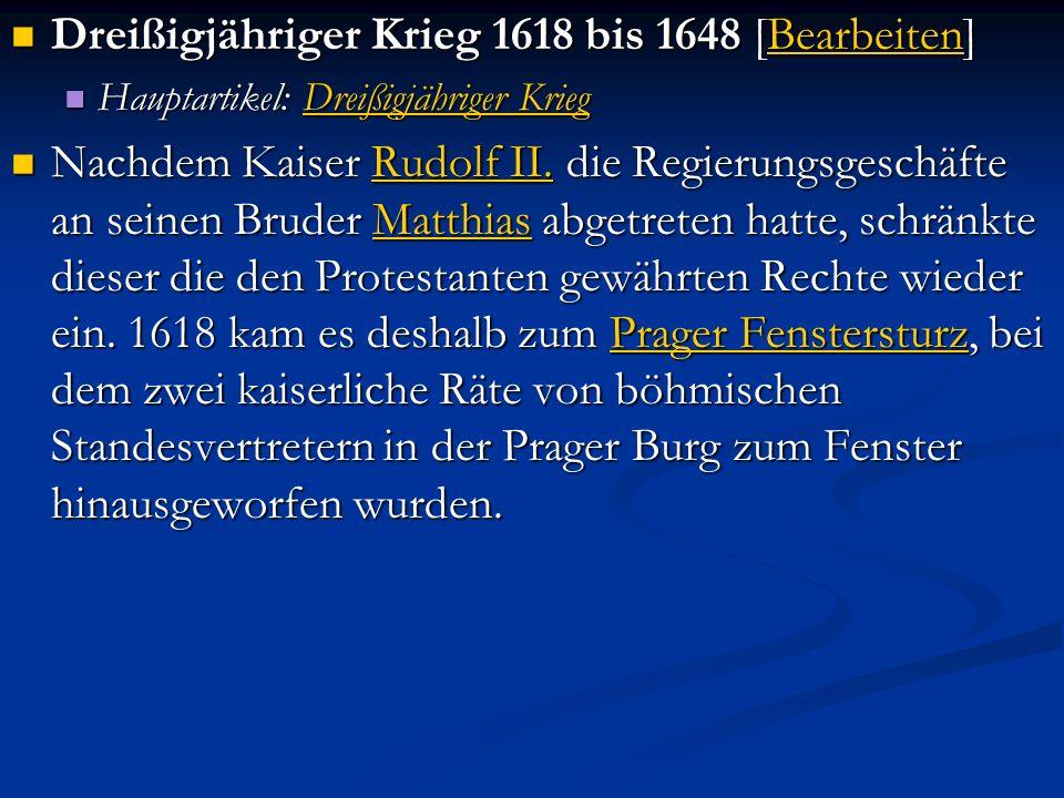 Dreißigjähriger Krieg 1618 bis 1648 [Bearbeiten] Dreißigjähriger Krieg 1618 bis 1648 [Bearbeiten]Bearbeiten Hauptartikel: Dreißigjähriger Krieg Haupta