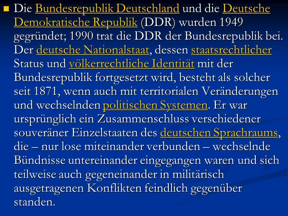 Die Bundesrepublik Deutschland und die Deutsche Demokratische Republik (DDR) wurden 1949 gegründet; 1990 trat die DDR der Bundesrepublik bei. Der deut