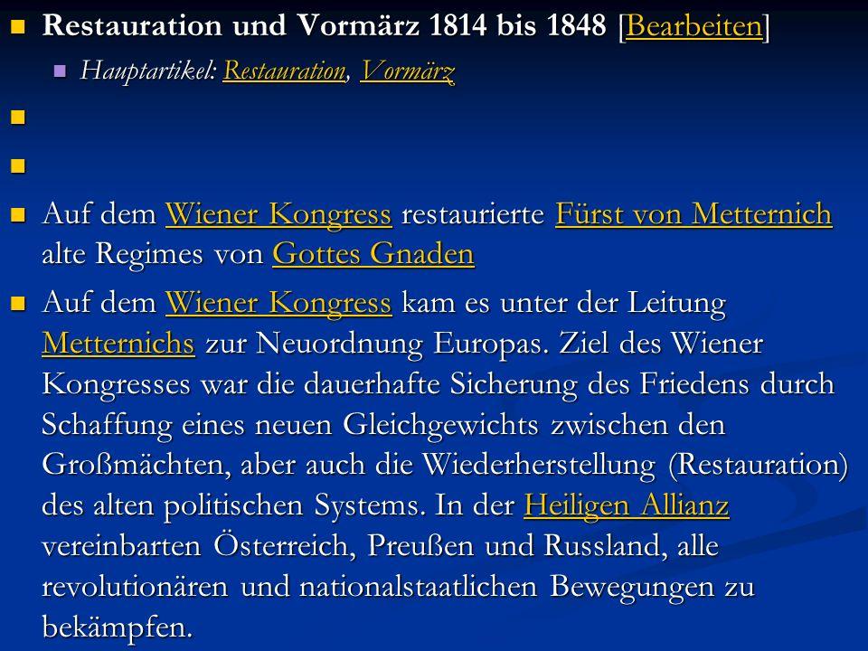 Restauration und Vormärz 1814 bis 1848 [Bearbeiten] Restauration und Vormärz 1814 bis 1848 [Bearbeiten]Bearbeiten Hauptartikel: Restauration, Vormärz