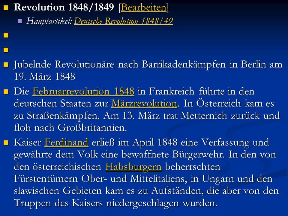 Revolution 1848/1849 [Bearbeiten] Revolution 1848/1849 [Bearbeiten]Bearbeiten Hauptartikel: Deutsche Revolution 1848/49 Hauptartikel: Deutsche Revolution 1848/49Deutsche Revolution 1848/49Deutsche Revolution 1848/49 Jubelnde Revolutionäre nach Barrikadenkämpfen in Berlin am 19.