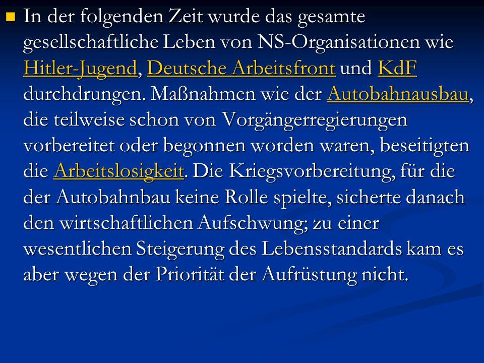 In der folgenden Zeit wurde das gesamte gesellschaftliche Leben von NS-Organisationen wie Hitler-Jugend, Deutsche Arbeitsfront und KdF durchdrungen.