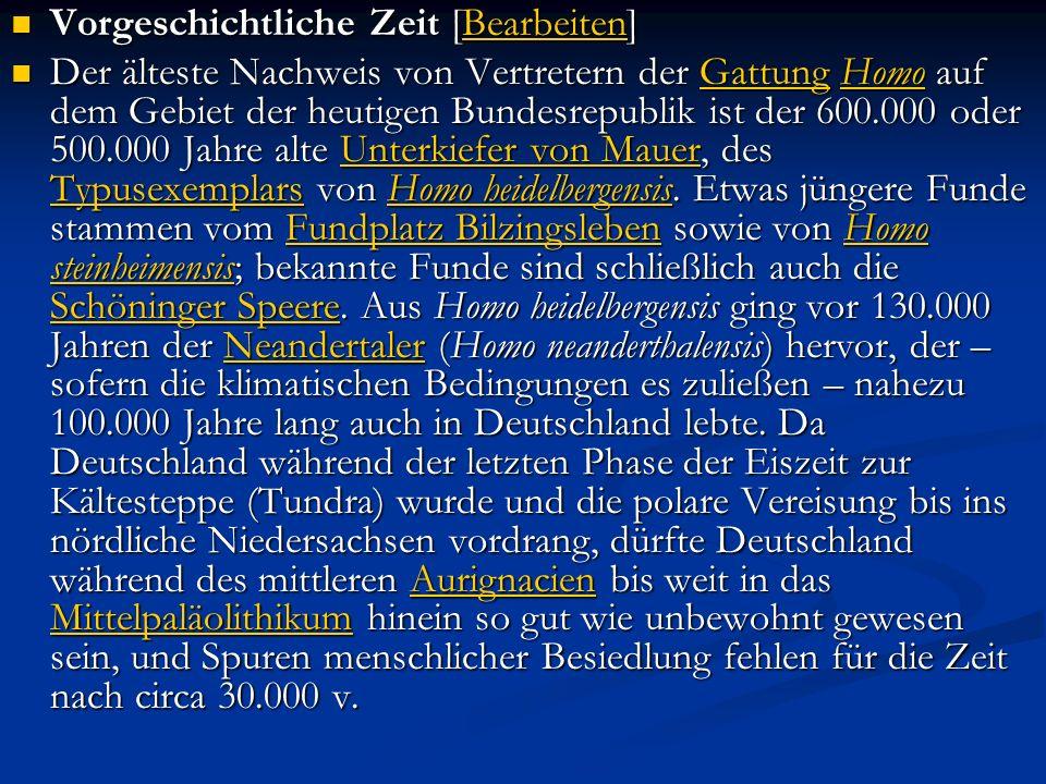 Vorgeschichtliche Zeit [Bearbeiten] Vorgeschichtliche Zeit [Bearbeiten]Bearbeiten Der älteste Nachweis von Vertretern der Gattung Homo auf dem Gebiet der heutigen Bundesrepublik ist der 600.000 oder 500.000 Jahre alte Unterkiefer von Mauer, des Typusexemplars von Homo heidelbergensis.