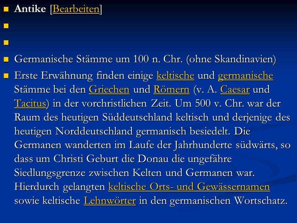 Antike [Bearbeiten] Antike [Bearbeiten]Bearbeiten Germanische Stämme um 100 n. Chr. (ohne Skandinavien) Germanische Stämme um 100 n. Chr. (ohne Skandi