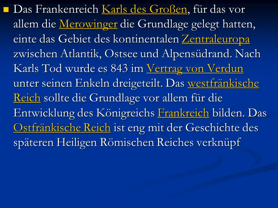 Das Frankenreich Karls des Großen, für das vor allem die Merowinger die Grundlage gelegt hatten, einte das Gebiet des kontinentalen Zentraleuropa zwis