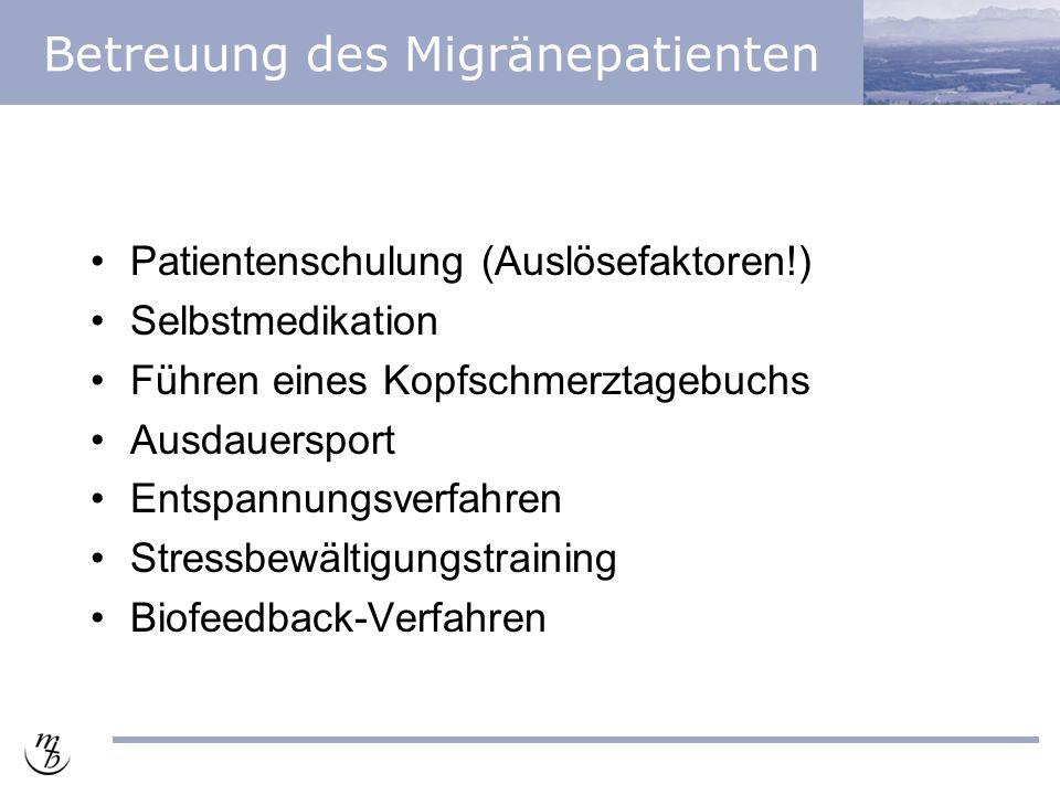Betreuung des Migränepatienten Patientenschulung (Auslösefaktoren!) Selbstmedikation Führen eines Kopfschmerztagebuchs Ausdauersport Entspannungsverfahren Stressbewältigungstraining Biofeedback-Verfahren