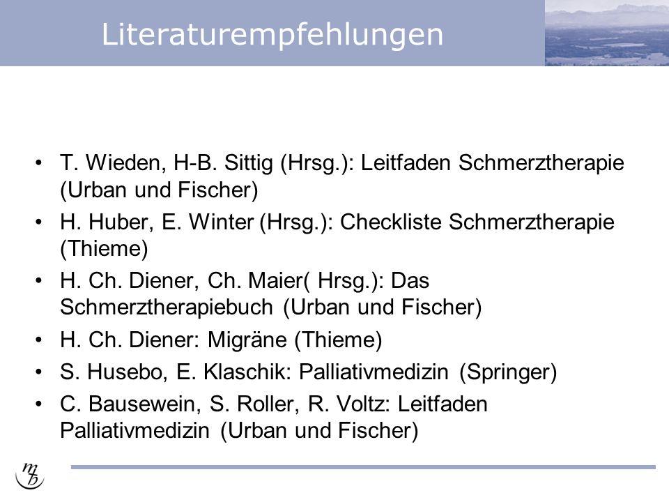 Literaturempfehlungen T. Wieden, H-B. Sittig (Hrsg.): Leitfaden Schmerztherapie (Urban und Fischer) H. Huber, E. Winter (Hrsg.): Checkliste Schmerzthe