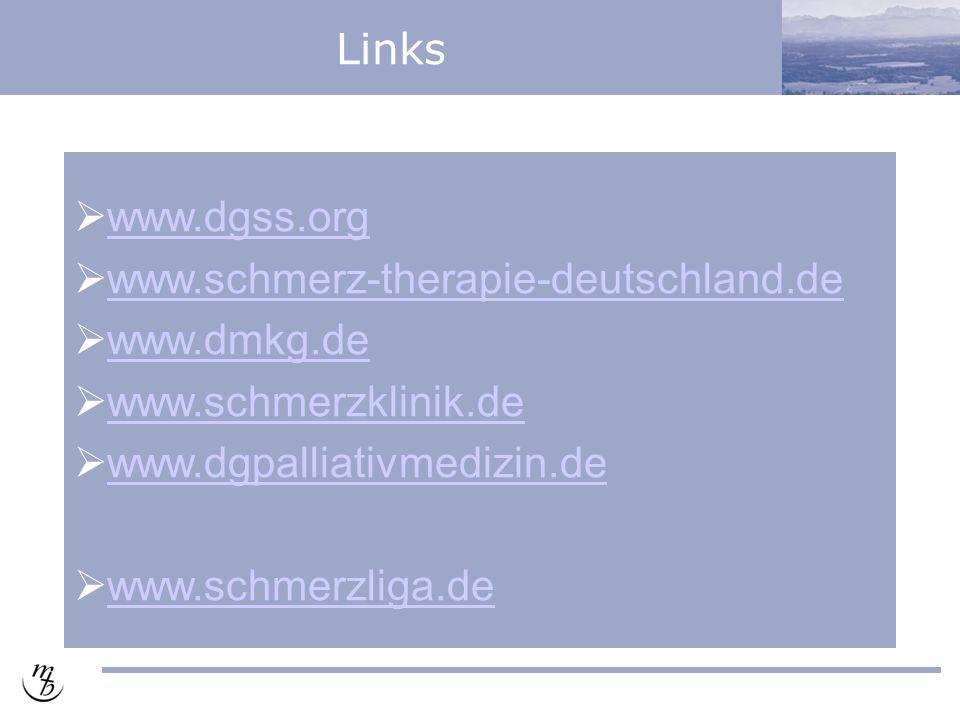 Links  www.dgss.orgwww.dgss.org  www.schmerz-therapie-deutschland.dewww.schmerz-therapie-deutschland.de  www.dmkg.dewww.dmkg.de  www.schmerzklinik.dewww.schmerzklinik.de  www.dgpalliativmedizin.dewww.dgpalliativmedizin.de  www.schmerzliga.dewww.schmerzliga.de