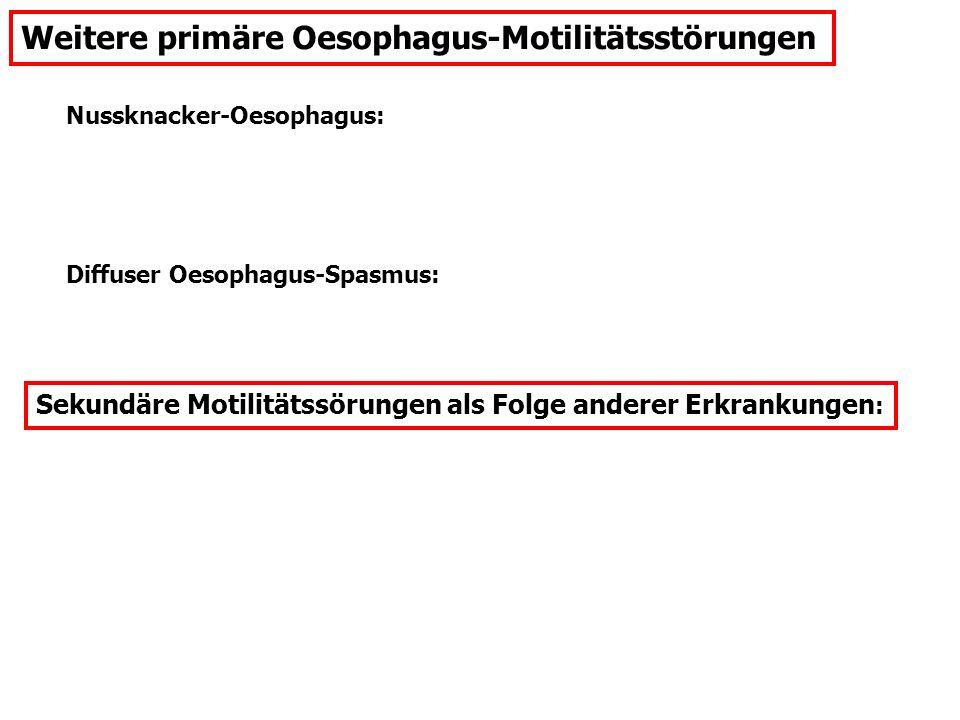 Weitere primäre Oesophagus-Motilitätsstörungen Nussknacker-Oesophagus: Diffuser Oesophagus-Spasmus: Sekundäre Motilitätssörungen als Folge anderer Erk