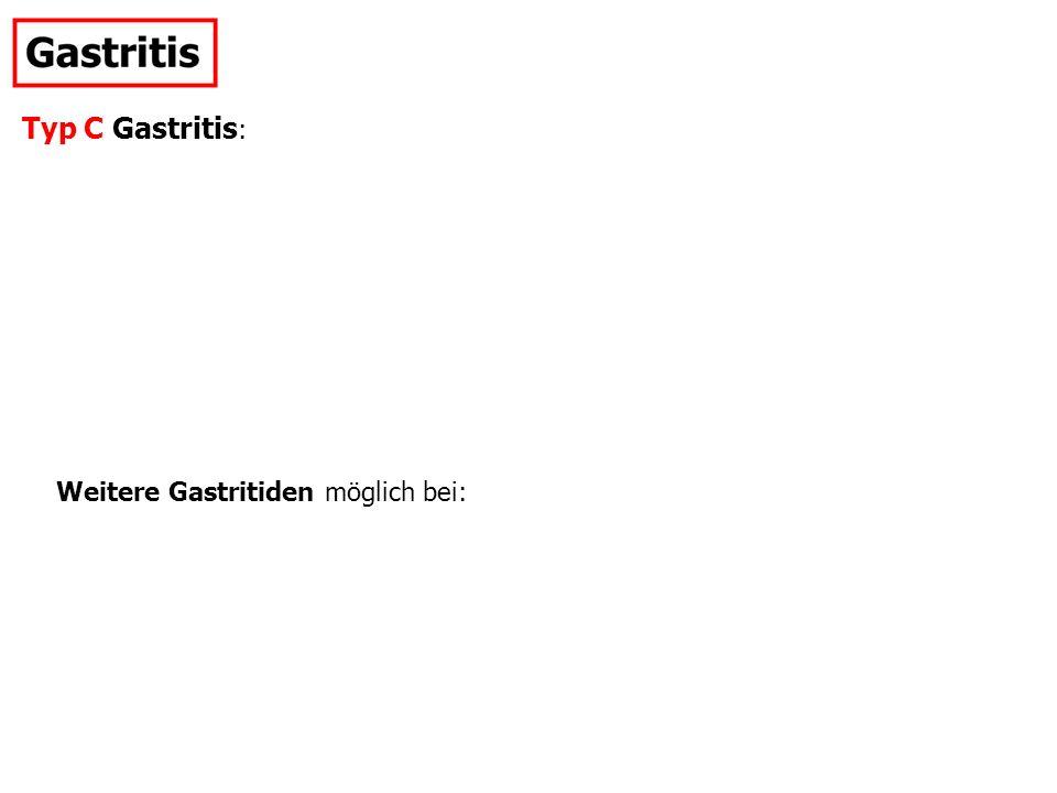 Typ C Gastritis : Weitere Gastritiden möglich bei:
