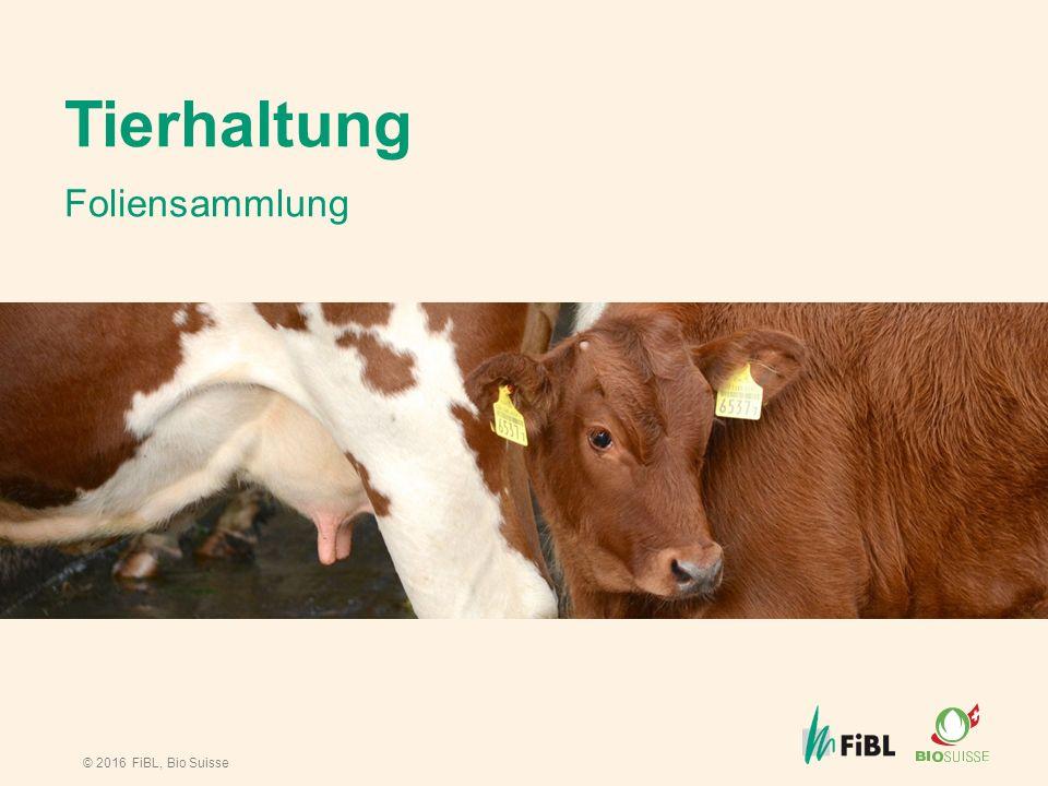 © 2016 FiBL, Bio Suisse Tierhaltung Foliensammlung