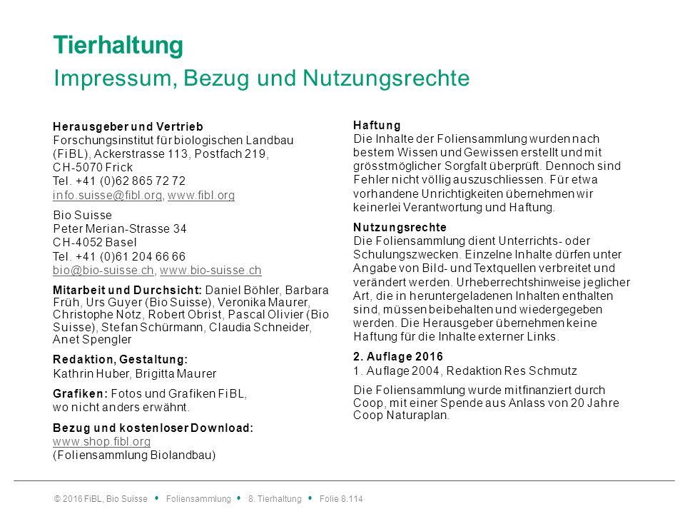 Tierhaltung Impressum, Bezug und Nutzungsrechte Herausgeber und Vertrieb Forschungsinstitut für biologischen Landbau (FiBL), Ackerstrasse 113, Postfac