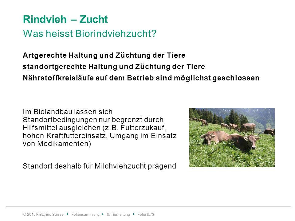 Rindvieh – Zucht Was heisst Biorindviehzucht? Im Biolandbau lassen sich Standortbedingungen nur begrenzt durch Hilfsmittel ausgleichen (z.B. Futterzuk
