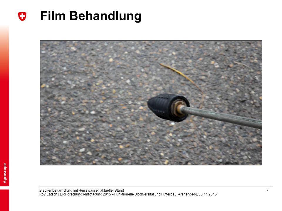 7 Blackenbekämpfung mit Heisswasser: aktueller Stand Roy Latsch | BioForschungs-Infotagung 2015 – Funktionelle Biodiversität und Futterbau, Arenenberg, 30.11.2015 Film Behandlung