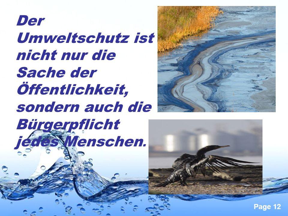 Page 12 Der Umweltschutz ist nicht nur die Sache der Öffentlichkeit, sondern auch die Bürgerpflicht jedes Menschen.