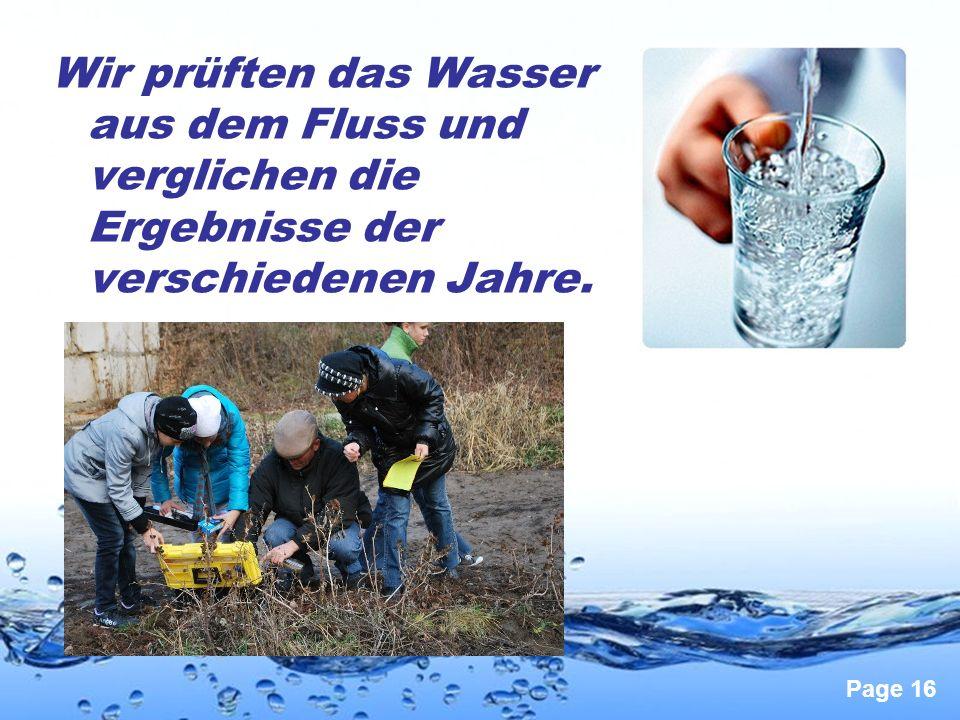 Page 16 Wir prüften das Wasser aus dem Fluss und verglichen die Ergebnisse der verschiedenen Jahre.