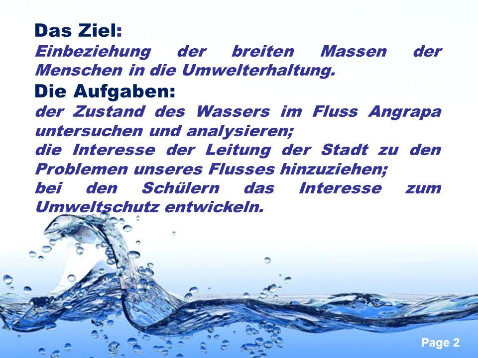 Page 2 Das Ziel: Einbeziehung der breiten Massen der Menschen in die Umwelterhaltung. Die Aufgaben: der Zustand des Wassers im Fluss Angrapa untersuch