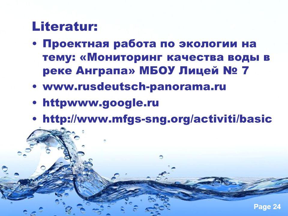 Page 24 Literatur: Проектная работа по экологии на тему: «Мониторинг качества воды в реке Анграпа» МБОУ Лицей № 7 www.rusdeutsch-panorama.ru httpwww.google.ru http://www.mfgs-sng.org/activiti/basic