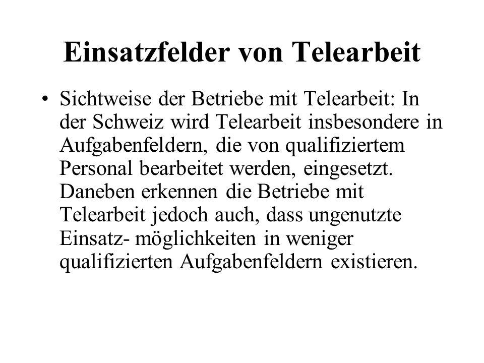 Einsatzfelder von Telearbeit Sichtweise der Betriebe mit Telearbeit: In der Schweiz wird Telearbeit insbesondere in Aufgabenfeldern, die von qualifiziertem Personal bearbeitet werden, eingesetzt.