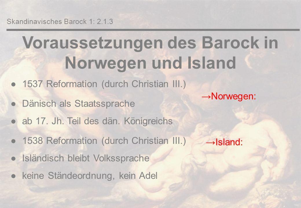 Voraussetzungen des Barock in Norwegen und Island ●1537 Reformation (durch Christian III.) ●Dänisch als Staatssprache ●ab 17.