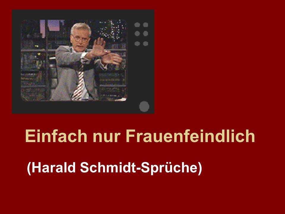 Einfach nur Frauenfeindlich (Harald Schmidt-Sprüche)