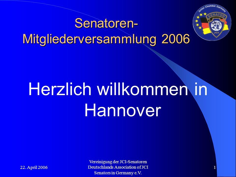 22. April 2006 Vereinigung der JCI-Senatoren Deutschlands Association of JCI Senators in Germany e.V. 1 Senatoren- Mitgliederversammlung 2006 Herzlich
